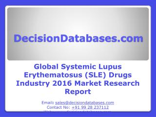 Global Systemic Lupus Erythematosus (SLE) Drugs Industry: Market research, Company Assessment and Industry Analysis 2016