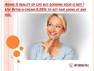 Use Retin-a-cream 0.05% to get fair looks at any age.