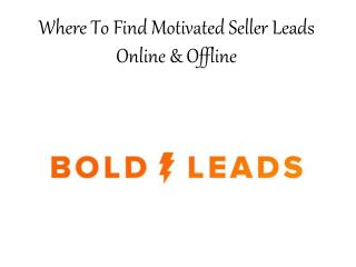 Where To Find Motivated Seller Leads Online & Offline