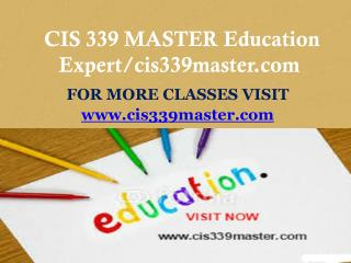 CIS 339 MASTER Education Expert/cis339master.com