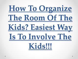 How to organize the room of the kids easiest way is to involve the kids!!!