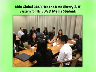 Birla Global BBSR Has the Best Library & IT System for Its BBA & Media Students