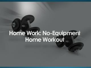 Home Work: No-Equipment Home Workout