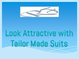 Look Attractive with Tailor Made Suits