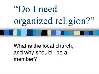 """Do I need organized religion?"""