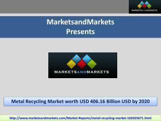 Metal Recycling Market by Metal Type, & Scrap Type - 2020 | MarketsandMarkets