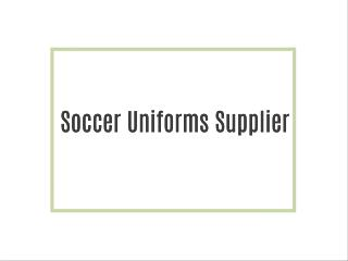 Soccer Uniforms Supplier
