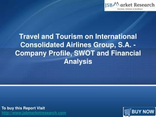 Travel and Tourism on International Consolidated Airlines Group, S.A. - Company Profile, SWOT and Financial Analysis