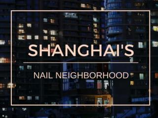 Shanghai's nail neighborhood