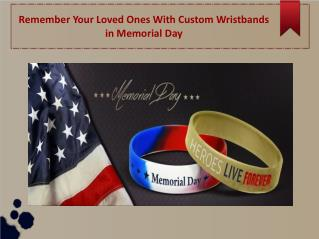 Remember Your Loved Ones With Custom Wristbands In Memorial Day