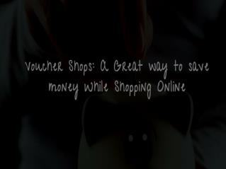 Vouche Shops: A Great way to save money While Shopping Online