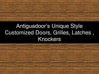 Customized Door Styles With Knocker, Latches, Pulls, Grilles