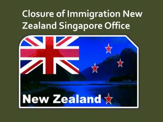 Closure of Immigration New Zealand Singapore Office