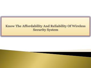 Know The Affordability And Reliability Of Wireless Security System