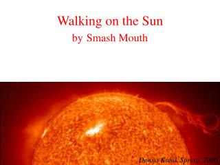 Walking on the Sun by Smash Mouth