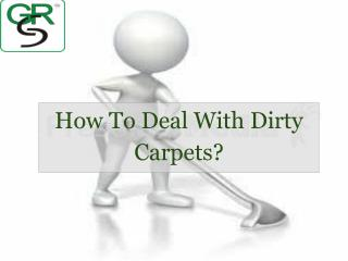 How To Deal With Dirty Carpets?