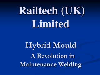 Railtech (UK) Limited Hybrid Mould A Revolution in Maintenance Welding