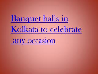 Banquet halls in kolkata to celebrate any occasion