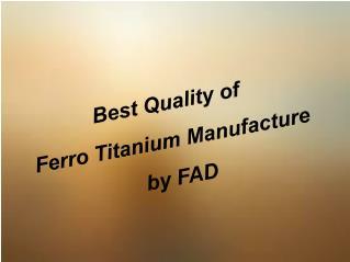 Best Quality of Ferro Titanium Manufacture by FAD of Des Raj Bansal Group