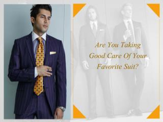 Are You Taking Good Care Of Your Favorite Suit?