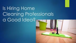 Is Hiring Home Cleaning Professionals a Good Idea