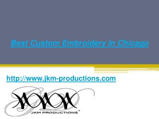 Best Custom Embroidery In Chicago - Jkm-productions.com