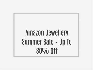 Amazon Jewellery Summer Sale – Up To 80% Off