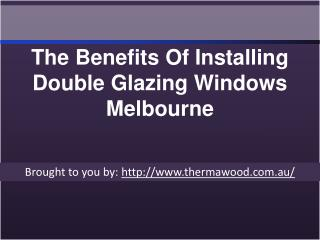The Benefits Of Installing Double Glazing Windows Melbourne