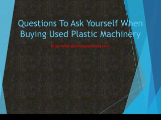 Questions To Ask Yourself When Buying Used Plastic Machinery