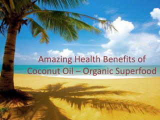 Amazing Health Benefits Of Coconut Oil – Organic Superfood