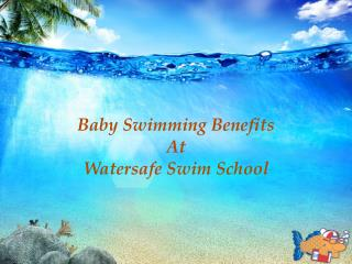 Baby Swimming Benefits At Watersafe Swim School