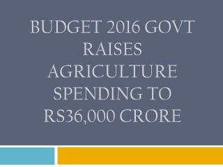 Budget 2016 Govt raises agriculture spending to Rs36,000 crore