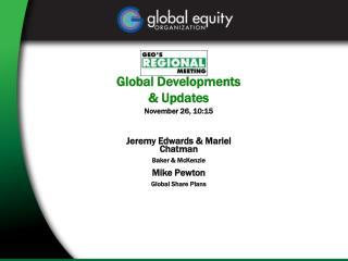 Global Developments & Updates November 26, 10:15 Jeremy Edwards & Mariel Chatman Baker & McKenzie Mike Pewto