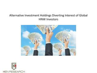 Alternative Investment Holdings Diverting Interest of Global HNW Investors : Ken Research