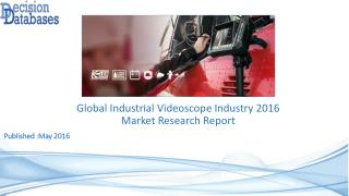 Industrial Videoscope Market Research Report: Worldwide Analysis 2016-2021