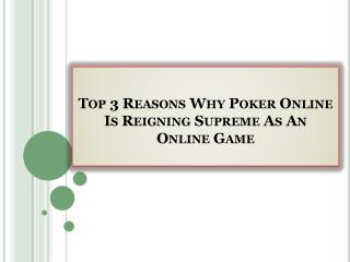 Top 3 Reasons Why Poker Online Is Reigning Supreme As An Online Game