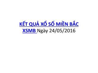 KẾT QUẢ XỔ SỐ MIỀN BẮC XSMB Ngày 24/05/2016