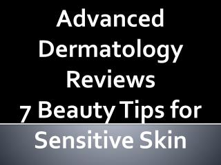 Advanced Dermatology Reviews - 7 Beauty Tips for Sensitive Skin