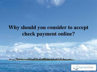Why should you consider to accept check payment online