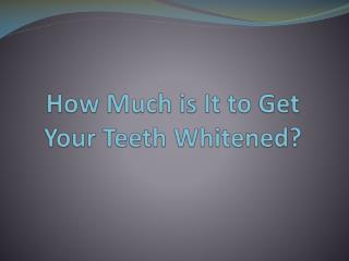 How Much is It to Get Your Teeth Whitened?