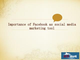 Importance of Facebook as social media marketing tool