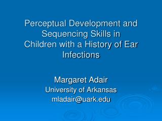 Perceptual Development and Sequencing Skills in Children with a History of Ear Infections