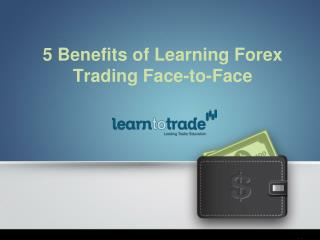 5 Benefits of Learning Forex Trading Face to-Face