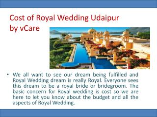 Cost of Royal Wedding in Udaipur  by vCare
