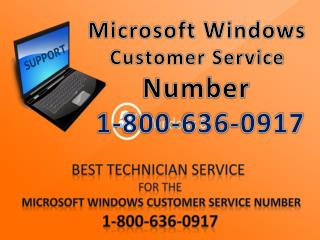For USA and CANADA Microsoft Windows Customer Service 1-800-636-0917