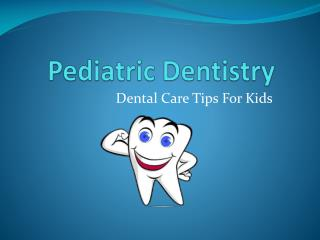 Pediatric Dentistry - Dental Care Tips for Kids