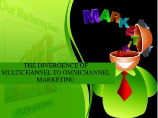 THE DIVERGENCE OF MULTICHANNEL TO OMNICHANNEL MARKETING