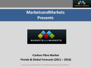 Carbon Fibre Market by Types, Applications, Trends & Global Forecasts (2011 – 2016)