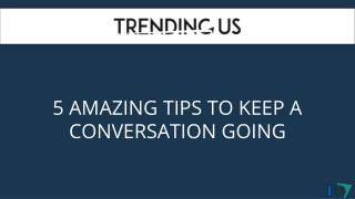 5 AMAZING TIPS TO KEEP A CONVERSATION GOING