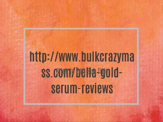 http://www.bulkcrazymass.com/bella-gold-serum-reviews